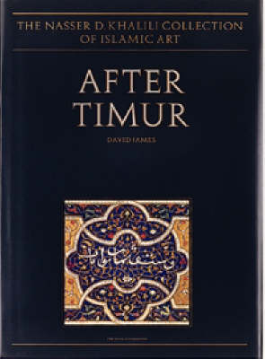 After Timur - The Nasser D. Khalili Collection of Islamic Art 3 (Hardback)
