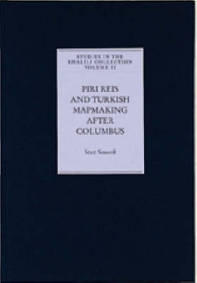 Piri Reis and Turkish Mapmaking after Columbus - Studies in the Khalili Collection 2 (Hardback)