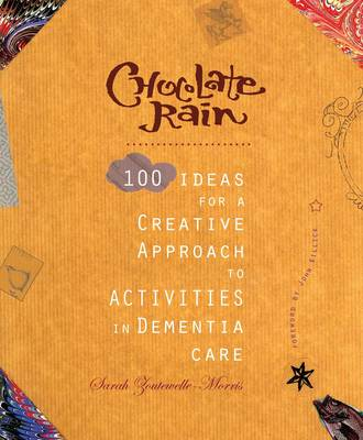 Chocolate Rain: 100 Ideas for a Creative Approach to Activities in Dementia Care (Paperback)