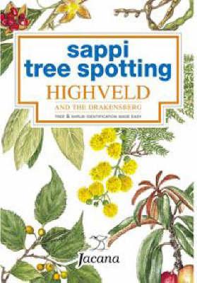 Highveld and the Drakensberg: Tree and Shrub Identification Made Easy - Sappi Tree Spotting Series (Paperback)