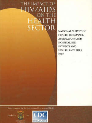 Impact of HIV/AIDS on the Health Sector: National Survey of Health Personnel, Ambulatory & Hospitalised Patients, & Health Facilities 2002 (Paperback)