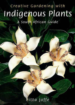 Creative gardening with indigenous plants: A South African guide (Paperback)