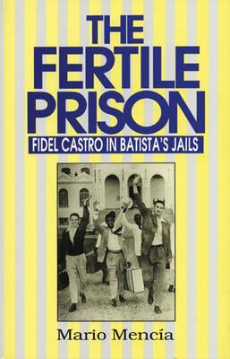 Fertile Prison: Fidel Castro in Batista's Jails (Hardback)