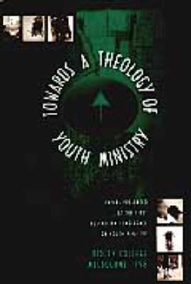 Towards a Theology of Youth Ministry: Papers Presented at the First Australian Conference on Youth Ministry (Paperback)