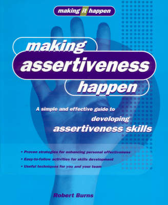 Making Assertiveness Happen: A Simple and Effective Guide to Developing Assertiveness Skills (Paperback)