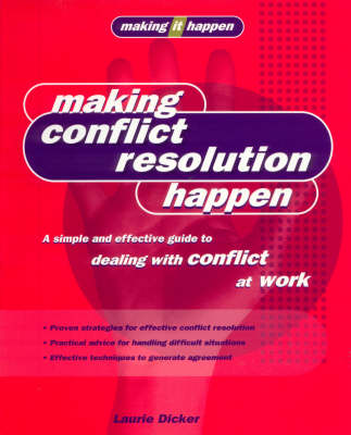Making Conflict Resolution Happen: A Simple and Effective Guide to Dealing with Conflict at Work - Making it happen (Paperback)