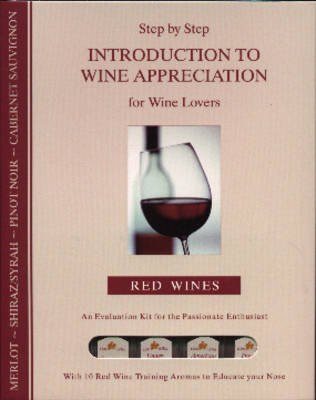 Step by Step Introduction to Wine Appreciation for Wine Lovers: Red Wines - An Evaluation Kit for the Passionate Enthusiast with 10 Red Wine Training Aromas to Educate Your Nose (Hardback)
