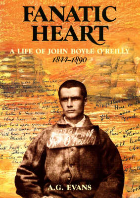 Fanatic Heart: Life of John Boyle O'Reilly 1844-1890 (Paperback)