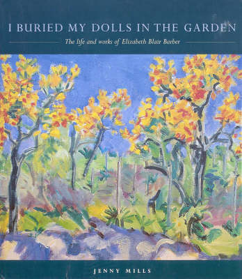 I Buried My Dolls in the Garden: The Life and Works of Elzabeth Blair Barber (Hardback)