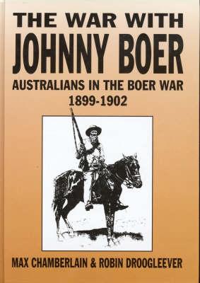 The War with Johnny Boer: Australians in the Boer War 1899-1902 (Hardback)