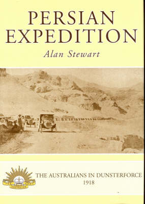 Persian Expedition: The Australians in Dunsterforce, 1918 (Hardback)