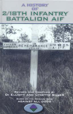 A History of 2/18th Infantry Battalion AIF (Hardback)