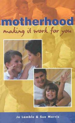 Motherhood: Making it Work for You (Paperback)