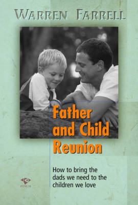 Father and Child Reunion: How to Bring the Dads We Need to the Children We Love (Paperback)