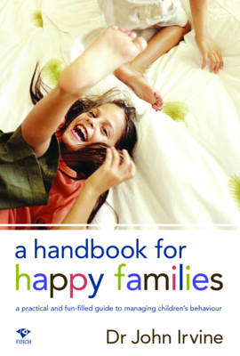 A Handbook for Happy Families: A Practical and Fun-Filled Guide to Managing Childrens Behaviour (Paperback)