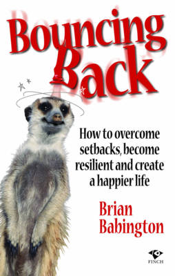 Bouncing Back: How to Overcome Setbacks, Become Resilient and Create a Happier Life (Paperback)