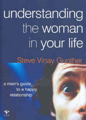 Understanding the Woman in Your Life: A Mans Guide to a Happy Relationship (Paperback)