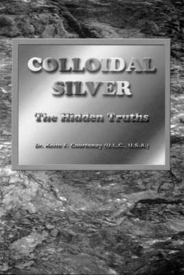 Colloidal Silver: The Hidden Truth (Paperback)