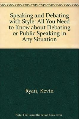 Speaking and Debating with Style: All You Need to Know about Debating or Public Speaking in Any Situation (Book)