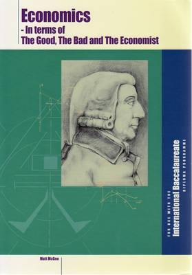 Economic for IB: In Terms of the Good the Bad and the Economist (Paperback)