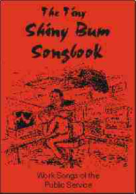 The Tiny Shiny Bum Songbook: Work Songs of the Public Service (Paperback)