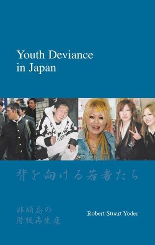 Youth Deviance in Japan: Class Reproduction and Non-Conformity (Paperback)