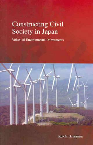 Constructing Civil Society in Japan: Voices of Environmental Movements (Paperback)