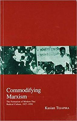 Commodifying Marxism: The Formation of Modern Thai Radical Culture, 1927-1958 (Paperback)