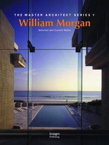 William Morgan Architects: Selected and Current  Works - Master Architect Series VI No. 5 (Paperback)