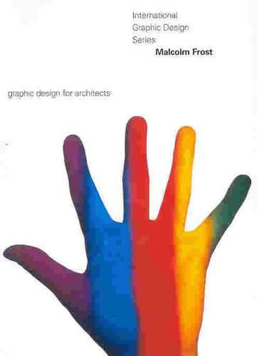 Malcolm Frost: Graphic Design for Architects - International Graphic Design No. 2 (Paperback)