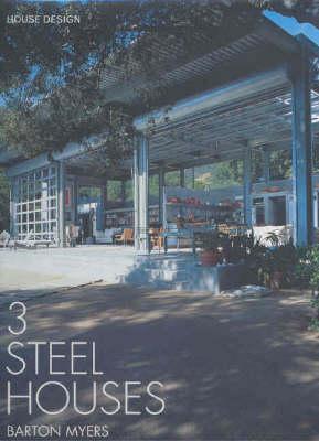Barton Myers Associates: 3 Steel Houses - House Design Series II (Hardback)
