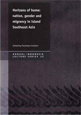 Horizons of Home: Nation, Gender & Migrancy in Island Southeast Asia (Paperback)