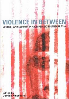 Violence in Between: Conflict and Security in Archipelagic Southeast Asia (Paperback)