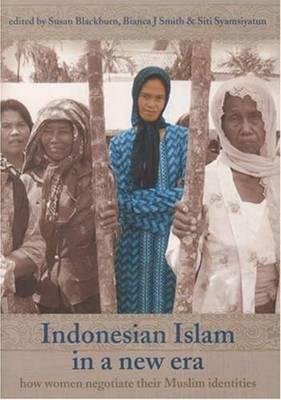 Indonesian Islam in a New Era: How Women Negotiate Their Muslim Identities (Paperback)