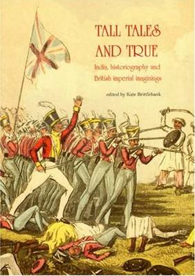 Tall Tales and True: India, Histography & British Imperial Imaginings (Paperback)