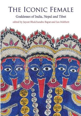 Iconic Female: Goddesses of India, Nepal and Tibet (Paperback)