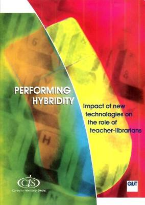 Performing Hybridity: Impact of New Technologies on the Role of Teacher-Librarians - CIS Research Reports (Paperback)