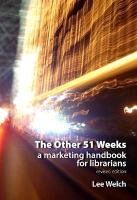 The Other 51 Weeks: A Marketing Handbook for Librarians - Topics in Australasian Library and Information Studies (Paperback)