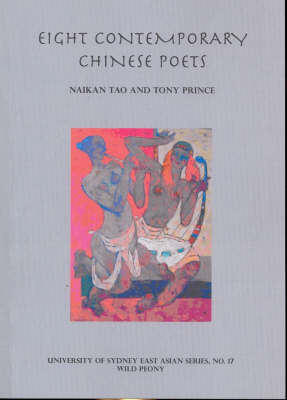 Eight Contemporary Chinese Poets - University of Sydney East Asian series No. 17 (Paperback)