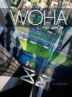 WOHA Selected Projects: Selected Projects v. 1: The Architecture of WOHA (Hardback)