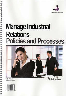 Manage Industrial Relations, Policies and Processes (Spiral bound)