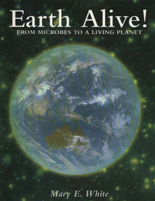 Earth Alive!: From Microbes to a Living Planet (Hardback)