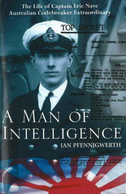 A Man of Intelligence: The Life of Captain Eric Nave, Codebreaker Extraordinary (Paperback)
