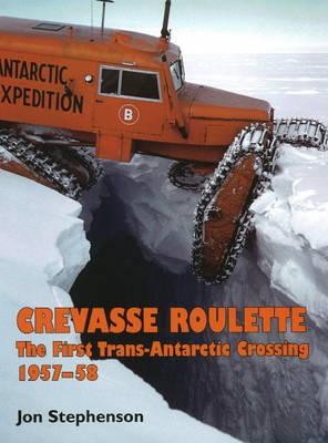 Crevasse Roulette: The First Trans-Antarctic Crossing, 1957-58 (Hardback)