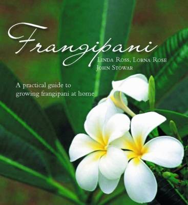 Frangipani: a Practical Guide to Growing Frangipani at Home (Hardback)