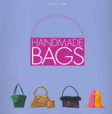 Handmade Bags: How to Design, Create and Embellish Beautiful Bags (Paperback)