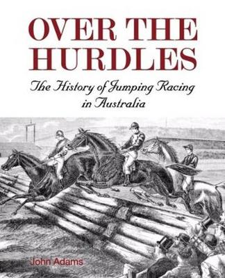 Over The Hurdles: The History of Jumping Racing in Australia (Paperback)