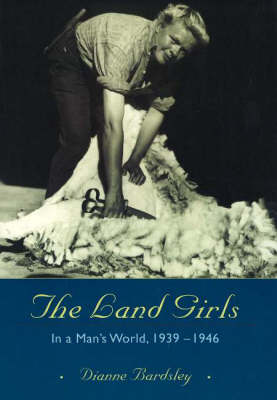 The Land Girls: In a Man's World, 1939-1946 (Paperback)