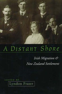 A Distant Shore: Irish Migration and New Zealand Settlement (Paperback)