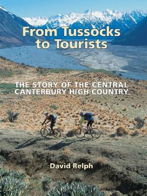 From Tussocks to Tourists: The Story of the Central Canterbury High Country (Paperback)